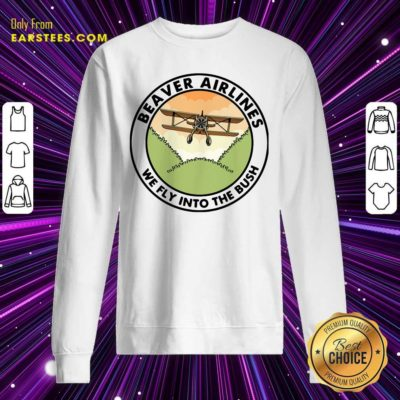 Beaver Airlines We Fly Into The Bush Sweatshirt - Design By Earstees.com