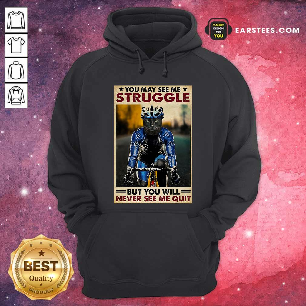 Cat Cycling You May See Me Struggle But You Will Never See Me Quit Poster Hoodie - Design By Earstees.com