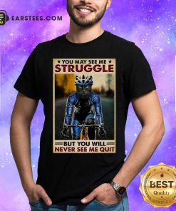 Cat Cycling You May See Me Struggle But You Will Never See Me Quit Poster Shirt - Design By Earstees.com