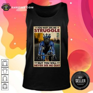 Cat Cycling You May See Me Struggle But You Will Never See Me Quit Poster Tank Top - Design By Earstees.com