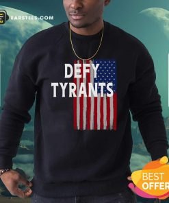 Defy Tyrants American Flag For Freedom And Liberty Sweatshirt - Design By Earstees.com