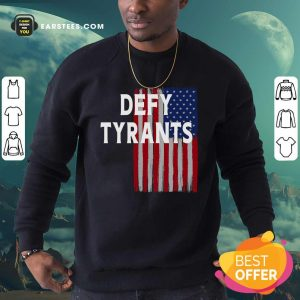 Defy Tyrants American Flag For Freedom And Liberty Sweatshirt - Design By Earstees.com