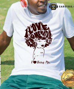 I Love Being Me Natur Ally Shirt - Design By Earstees.com