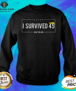 Funny I Survived 45 Made You Look Hair Donald Trump Sweatshirt- Design By Earstees.com