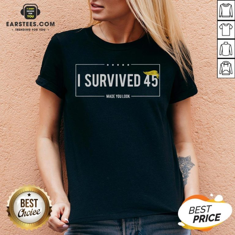 Funny I Survived 45 Made You Look Hair Donald Trump Shirt - Design By Earstees.com