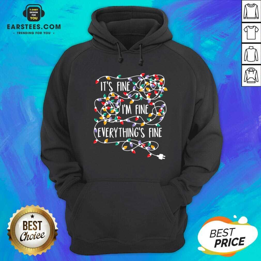 Funny Im Fine Im Fine Everythings Fine Hoodie - Design By Earstees.com