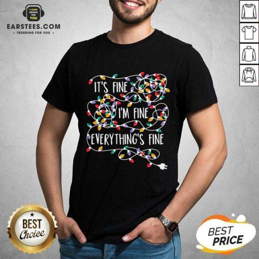 Funny Im Fine Im Fine Everythings Fine Shirt - Design By Earstees.com
