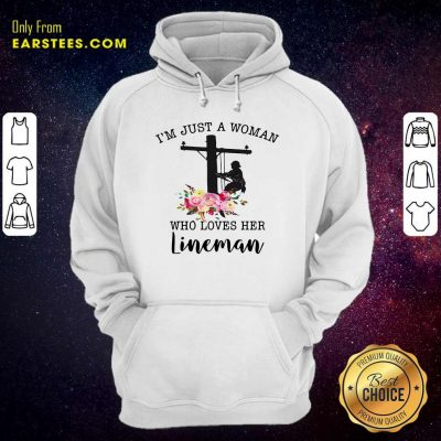 Im Just A Woman Who Loves Her Lineman Hoodie - Design By Earstees.com