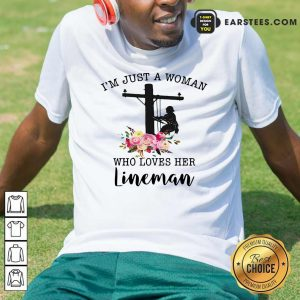 Im Just A Woman Who Loves Her Lineman Shirt - Design By Earstees.com