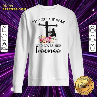 Im Just A Woman Who Loves Her Lineman Sweatshirt - Design By Earstees.com