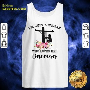 Im Just A Woman Who Loves Her Lineman Tank Top - Design By Earstees.com