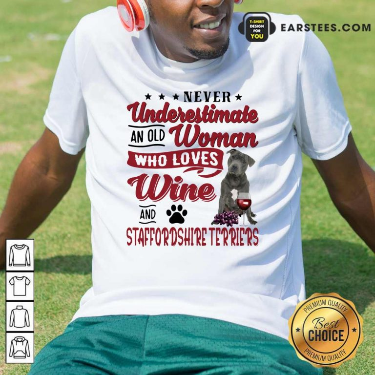 Never Underestimate An Old Woman Who Loves Wine And Staffordshire Terriers Shirt - Design By Earstees.com