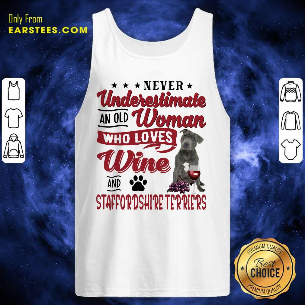 Never Underestimate An Old Woman Who Loves Wine And Staffordshire Terriers Tank Top - Design By Earstees.com