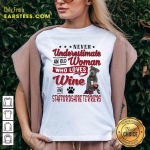 Never Underestimate An Old Woman Who Loves Wine And Staffordshire Terriers V-neck - Design By Earstees.com