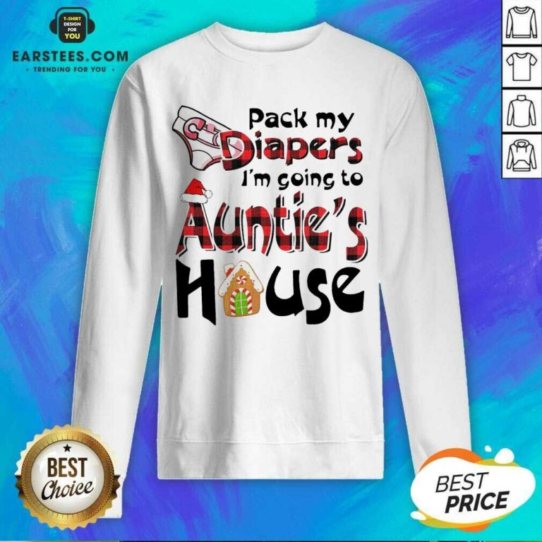 Funny Pack My Diapers Im Going To Aunts House Christmas Sweatshirt - Design By Earstees.com