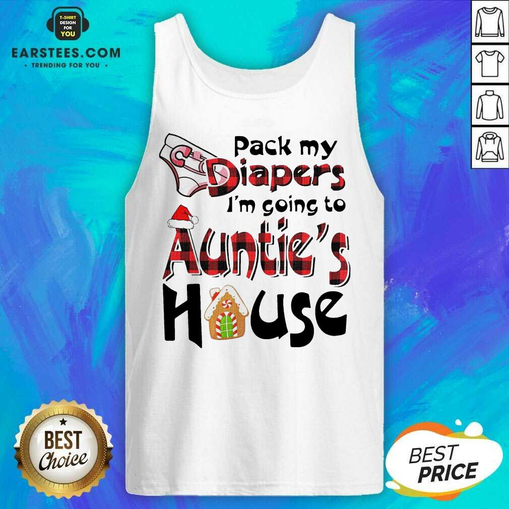 Funny Pack My Diapers Im Going To Aunts House Christmas Shirt Tank Top - Design By Earstees.com