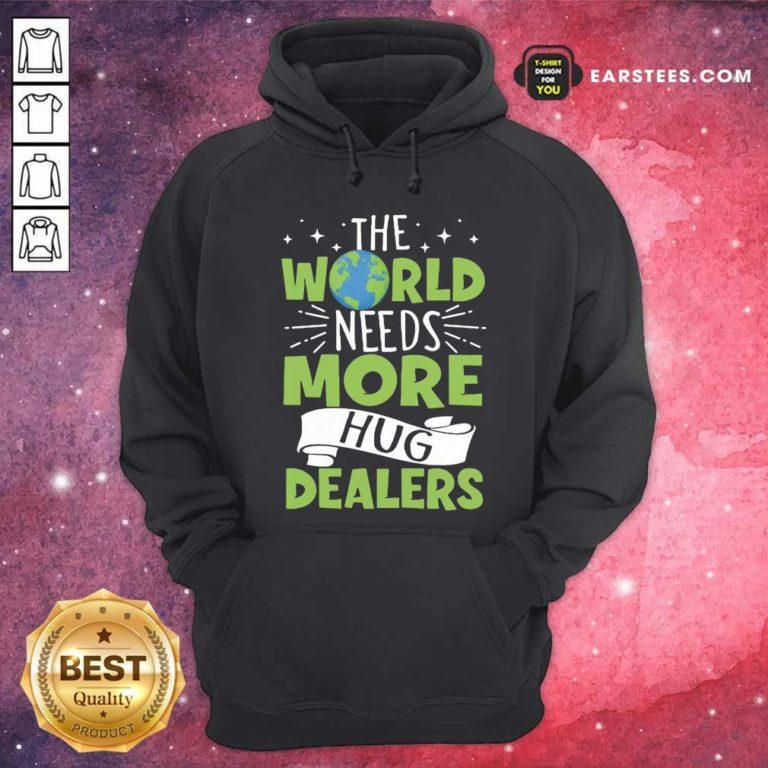 The World Needs More Hug Dealers Hoodie - Design By Earstees.com