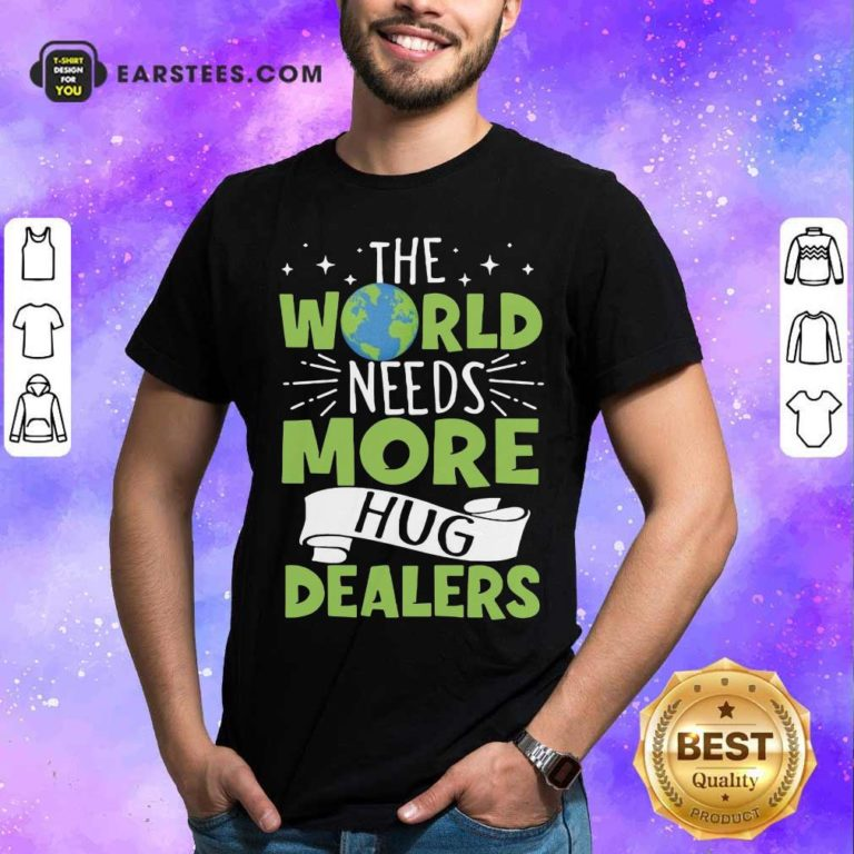 The World Needs More Hug Dealers T-Shirt - Design By Earstees.com