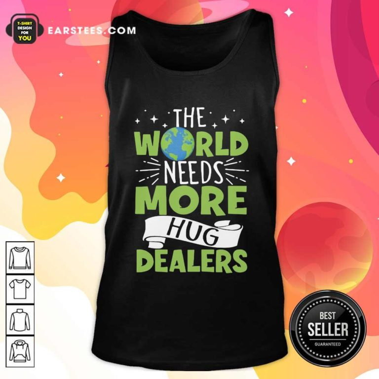 The World Needs More Hug Dealers Tank Top - Design By Earstees.com