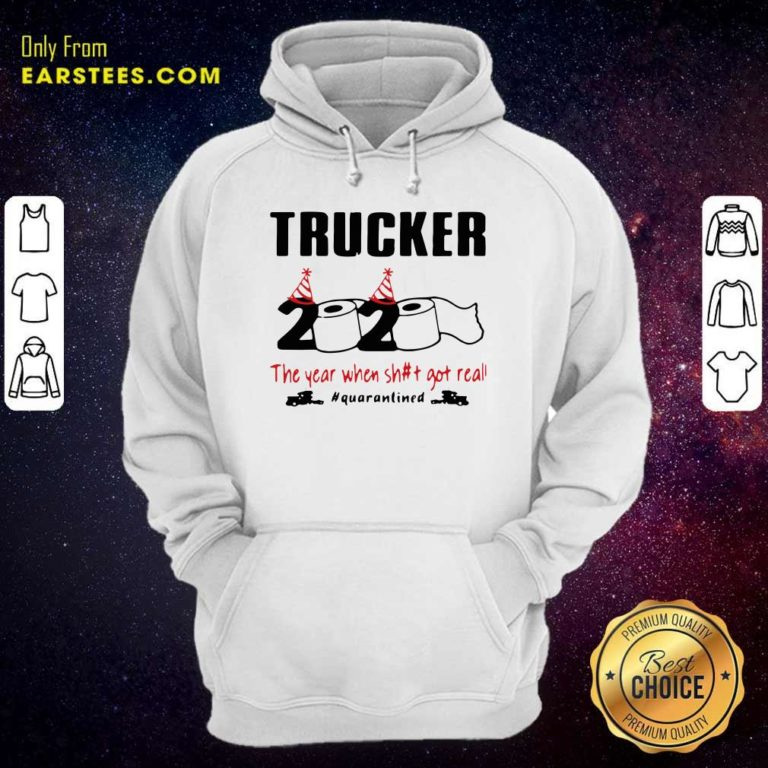 Trucker 2020 The Year When Shit Got Real Quarantined Hoodie - Design By Earstees.com
