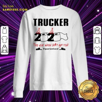 Trucker 2020 The Year When Shit Got Real Quarantined Sweatshirt - Design By Earstees.com