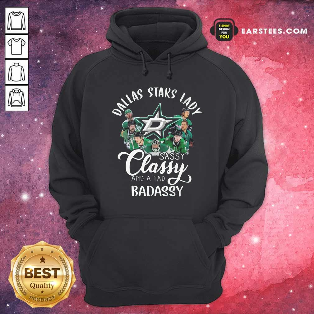 Dallas Stars Lady Sassy Classy And A Tad Badassy Hoodie - Design By Earstees.com