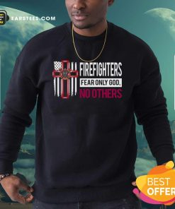 Firefighters Fear Only God No Others Sweatshirt - Design By Earstees.com