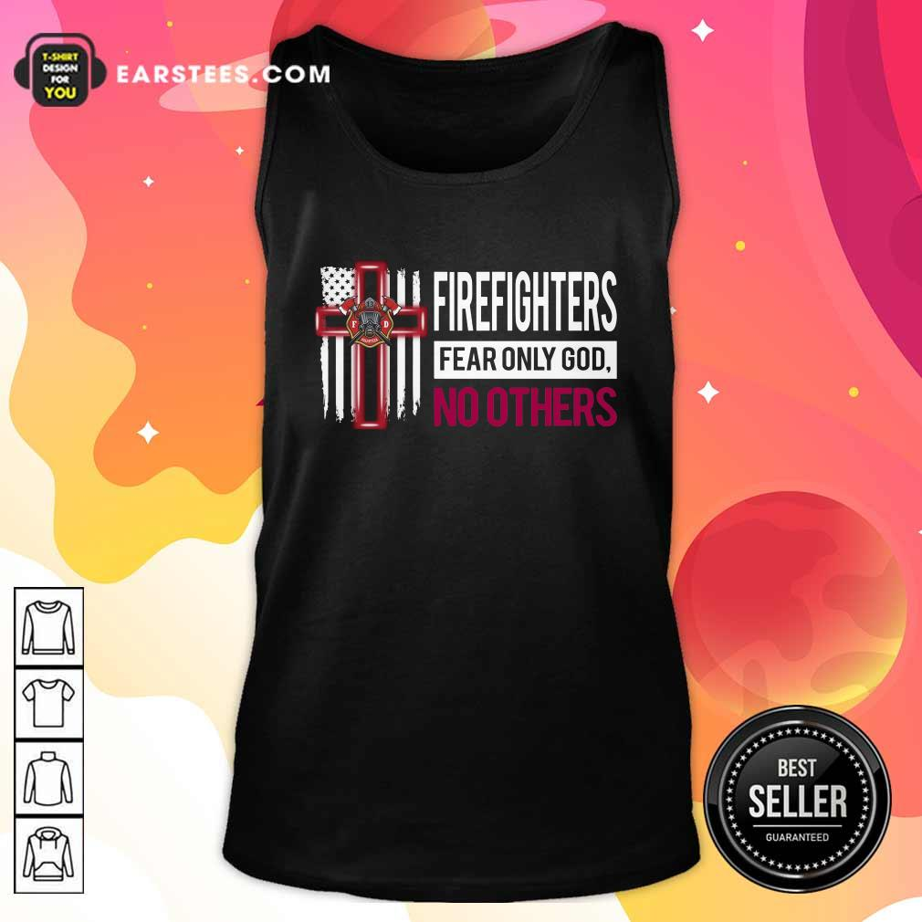Firefighters Fear Only God No Others Tank Top - Design By Earstees.com