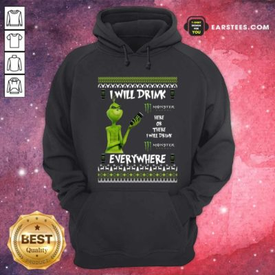 Grinch I Will Drink Monster Here Or There I Will Drink Everywhere 2020 Hoodie - Design By Earstees.com