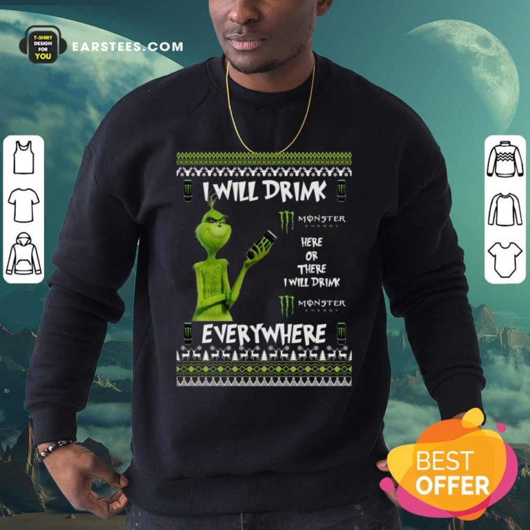 Grinch I Will Drink Monster Here Or There I Will Drink Everywhere 2020 Sweatshirt - Design By Earstees.com