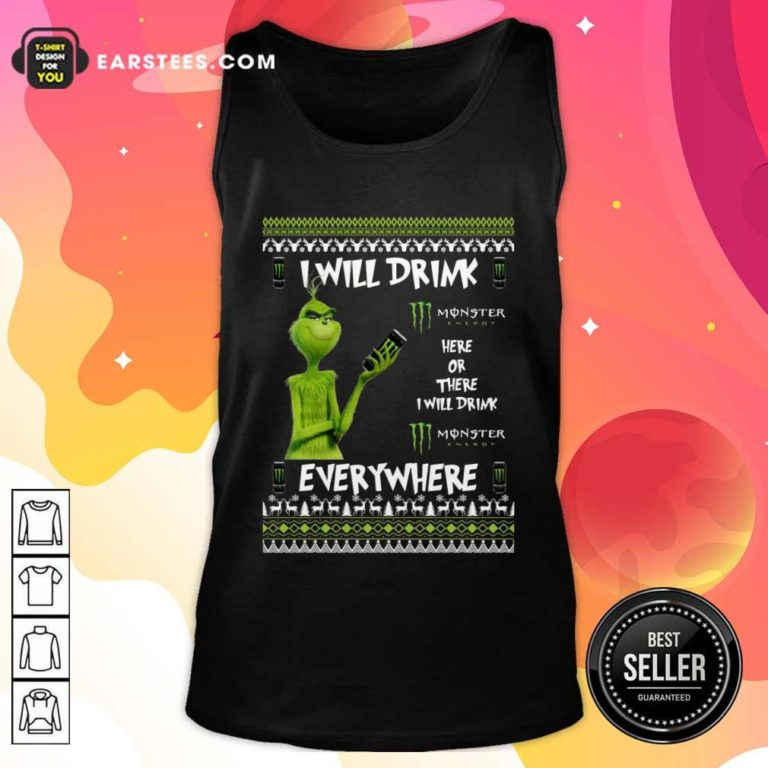 Grinch I Will Drink Monster Here Or There I Will Drink Everywhere 2020 Tank Top - Design By Earstees.com