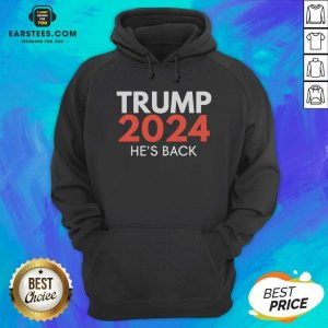 He's Back Trump 2024 Reelection Hoodie - Design By Earstees.com