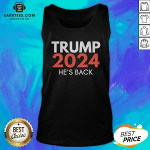 He's Back Trump 2024 Reelection Tank Top - Design By Earstees.com