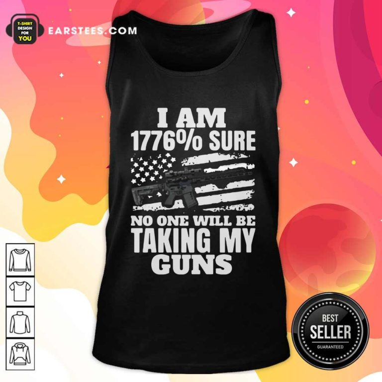 I Am 1776% Sure No One Will Be Taking My Guns Tank Top - Design By Earstees.com