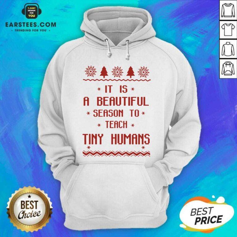 Good It Is A Beautiful Season To Teach Tiny Humans Ugly Christmas Hoodie- Design By Earstees.com