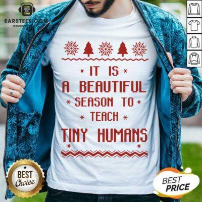 Good It Is A Beautiful Season To Teach Tiny Humans Ugly Christmas Shirt- Design By Earstees.com