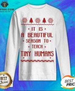 Good It Is A Beautiful Season To Teach Tiny Humans Ugly Christmas Sweatshirt - Design By Earstees.com