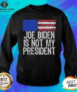 Good Joe Biden Is Not My President American Flag Sweatshirt- Design By Earstees.com