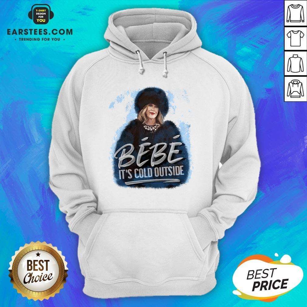 Good Moira Rose Bebe Its Cold Outside Hoodie - Design By Earstees.com