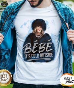 Good Moira Rose Bebe Its Cold Outside Shirt - Design By Earstees.com