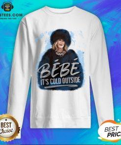 Good Moira Rose Bebe Its Cold Outside Sweatshirt - Design By Earstees.com