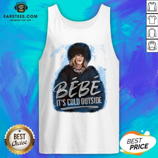 Good Moira Rose Bebe Its Cold Outside Tank Top - Design By Earstees.com