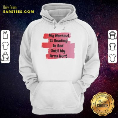 My Workout Is Reading In Bed Until My Arms Hurt Hoodie - Design By Earstees.com