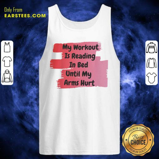 My Workout Is Reading In Bed Until My Arms Hurt Tank Top - Design By Earstees.com