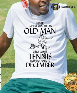 Never Underestimate Old Man Who Loves Tennis And Was Born In December Shirt - Design By Earstees.com