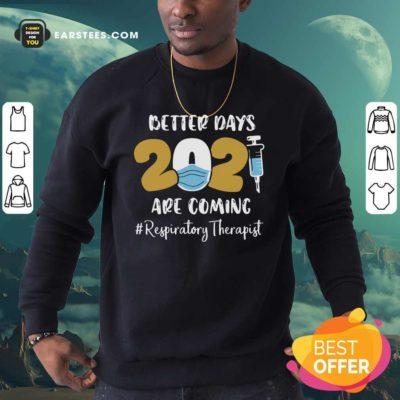 Nurse Better Days 2021 Are Coming Respiratory Therapist Sweatshirt - Design By Earstees.com