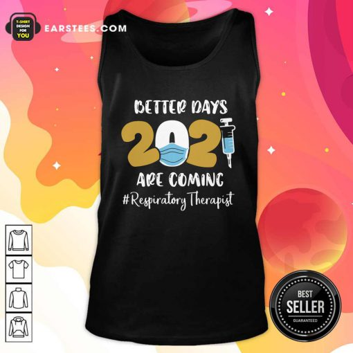 Nurse Better Days 2021 Are Coming Respiratory Therapist Tank Top - Design By Earstees.com