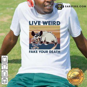 Opossum Live Weird Fake Your Death T-Shirt - Design By Earstees.com