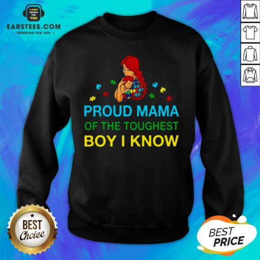 Good Proud Mama Of The Toughest Boy I Know Sweatshirt - Design By Earstees.com