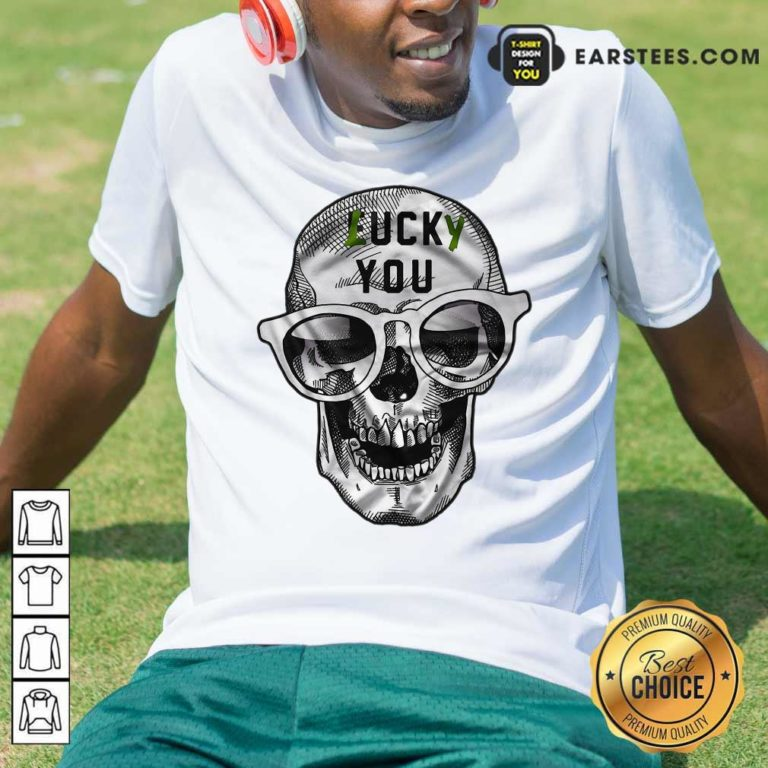 Skull Lucky You Fuck You Shirt - Design By Earstees.com